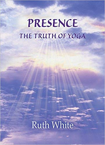 Presence - The Truth of Yoga - Ruth White